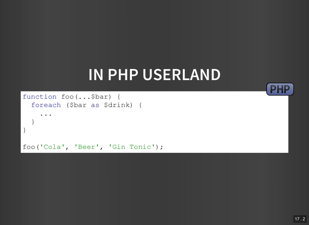 IN PHP USERLAND function foo(...$bar) { foreach...