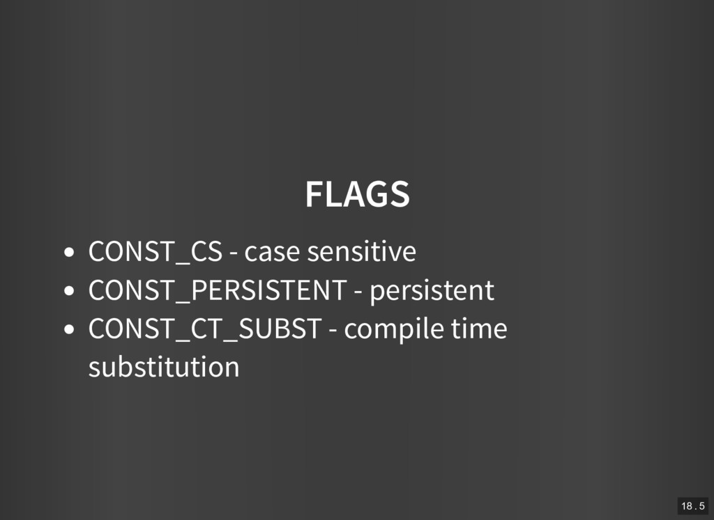 FLAGS CONST_CS - case sensitive CONST_PERSISTEN...
