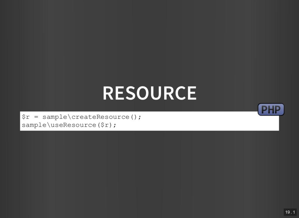 RESOURCE $r = sample\createResource(); sample\u...