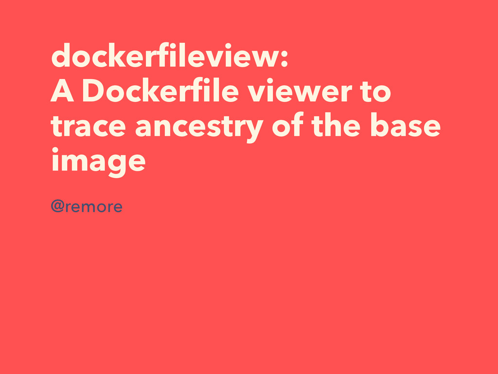 dockerfileview: A Dockerfile viewer to trace ance...