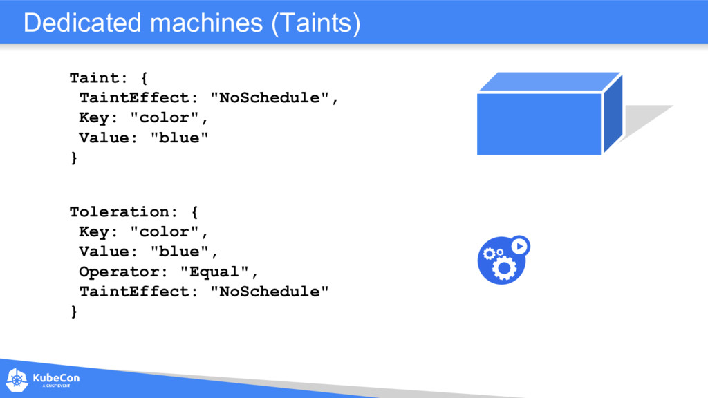 Dedicated machines (Taints) Taint: { TaintEffec...