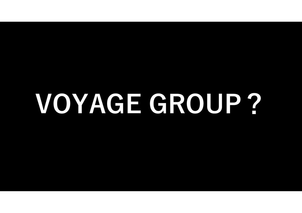 VOYAGE GROUP?
