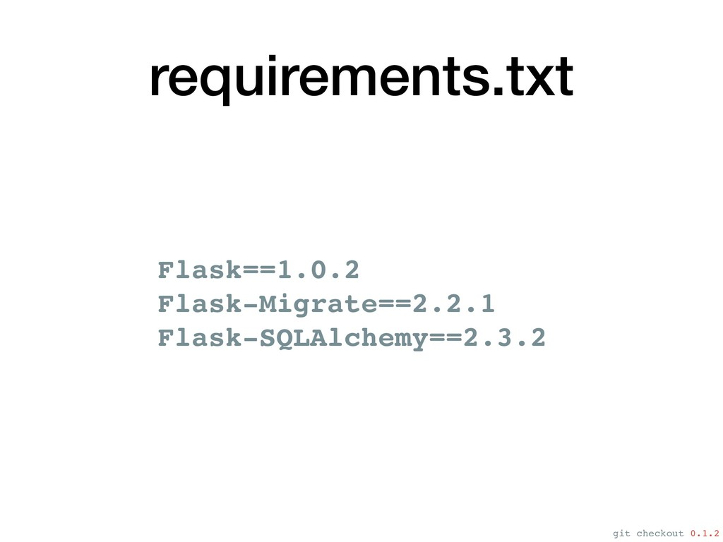 requirements.txt Flask==1.0.2 Flask-Migrate==2....