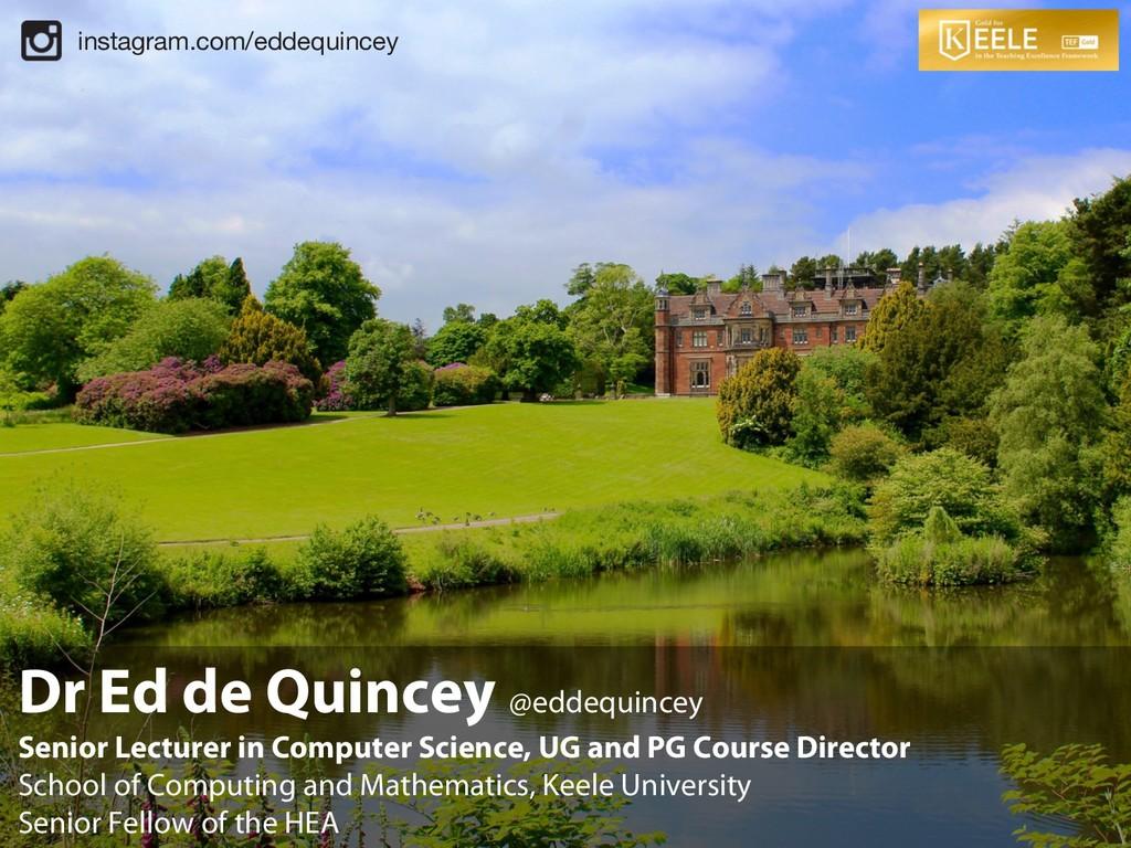 Dr Ed de Quincey @eddequincey Senior Lecturer i...