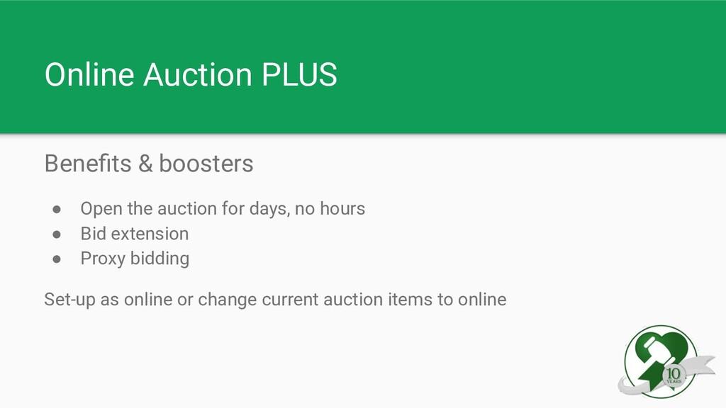 Online Auction PLUS Benefits & boosters ● Open t...