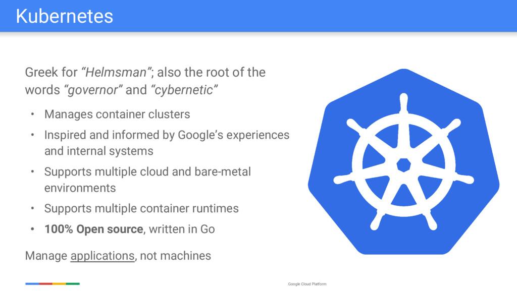 "Google Cloud Platform Greek for ""Helmsman""; als..."