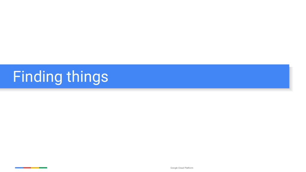 Google Cloud Platform Finding things