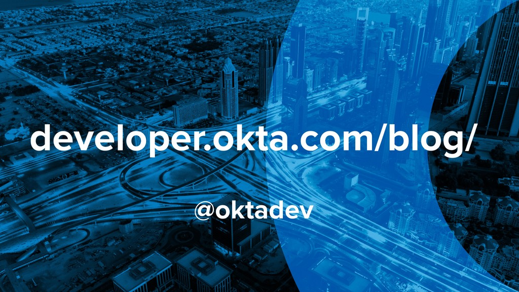 developer.okta.com/blog/ @oktadev