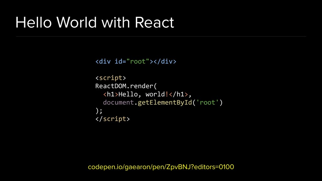 Hello World with React codepen.io/gaearon/pen/Z...