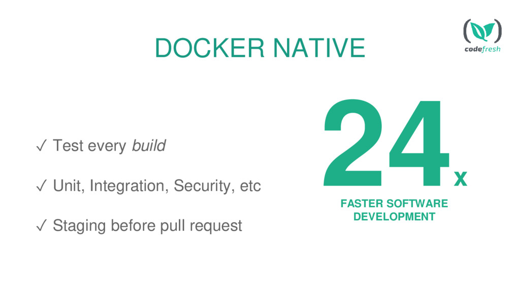 DOCKER NATIVE ✓ Test every build ✓ Unit, Integr...
