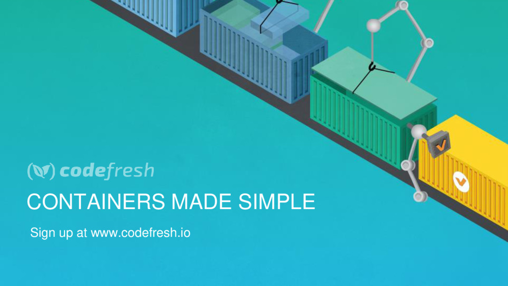 CONTAINERS MADE SIMPLE Sign up at www.codefresh...