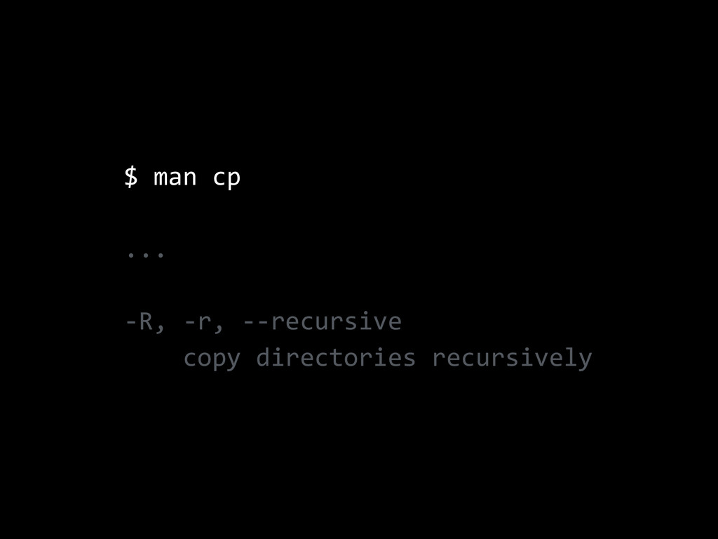 $ man cp  ...  -‐R, -‐r, -‐-‐recursiv...