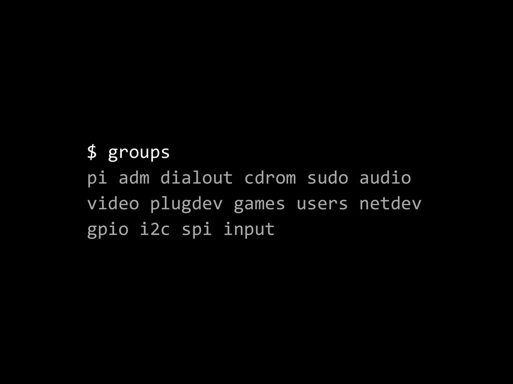 $ groups  pi adm dialout cdrom sudo audi...