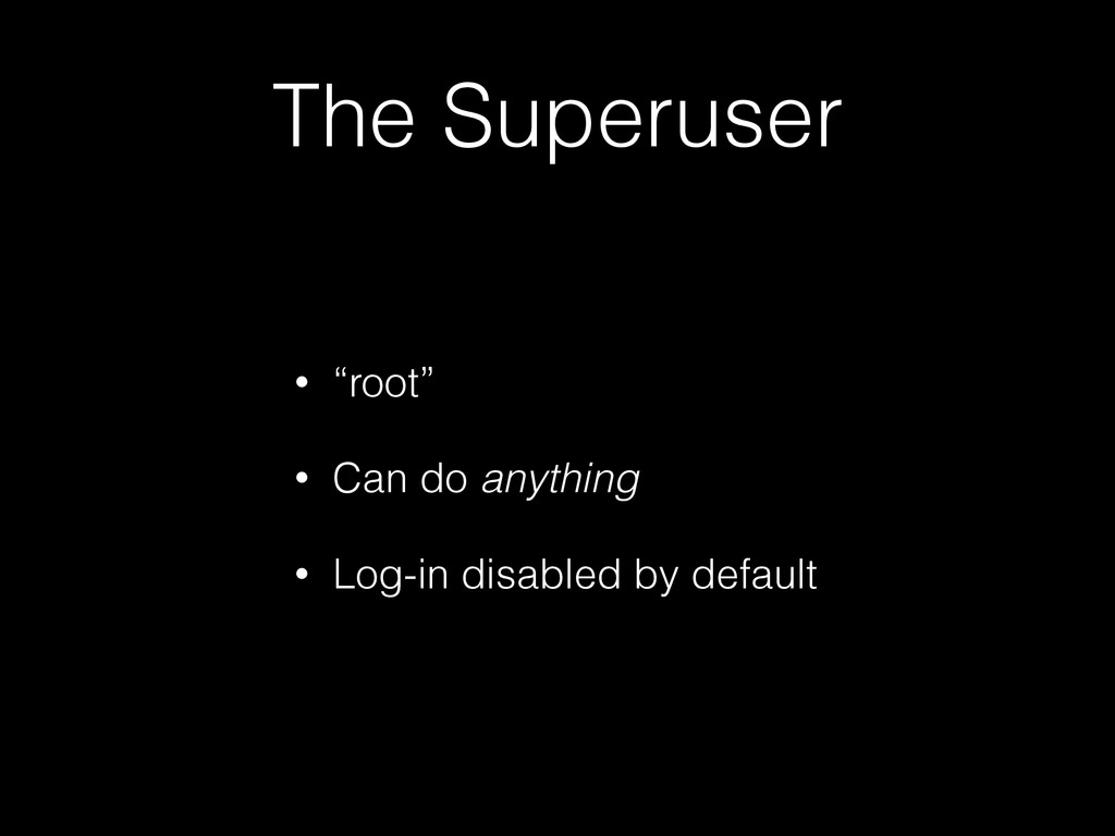 "The Superuser • ""root"" • Can do anything • Log-..."