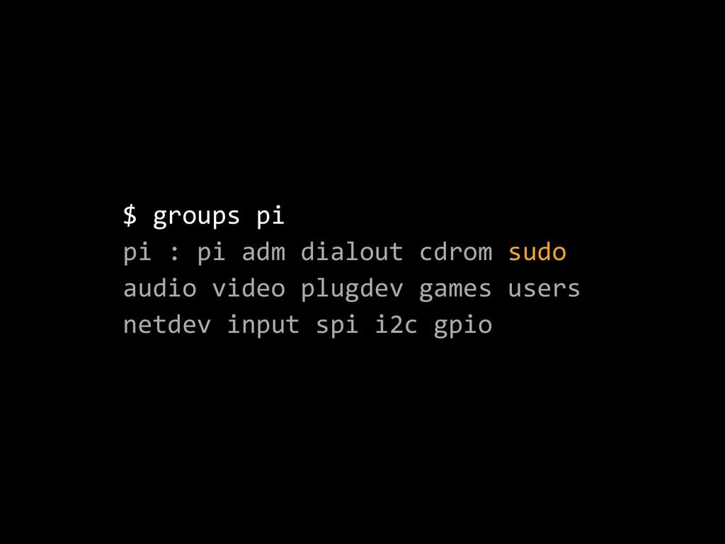 $ groups pi  pi : pi adm dialout cdrom ...