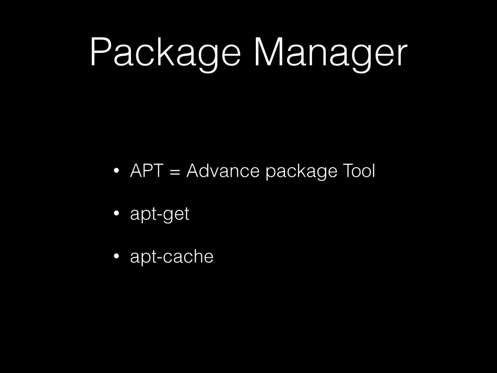 Package Manager • APT = Advance package Tool • ...