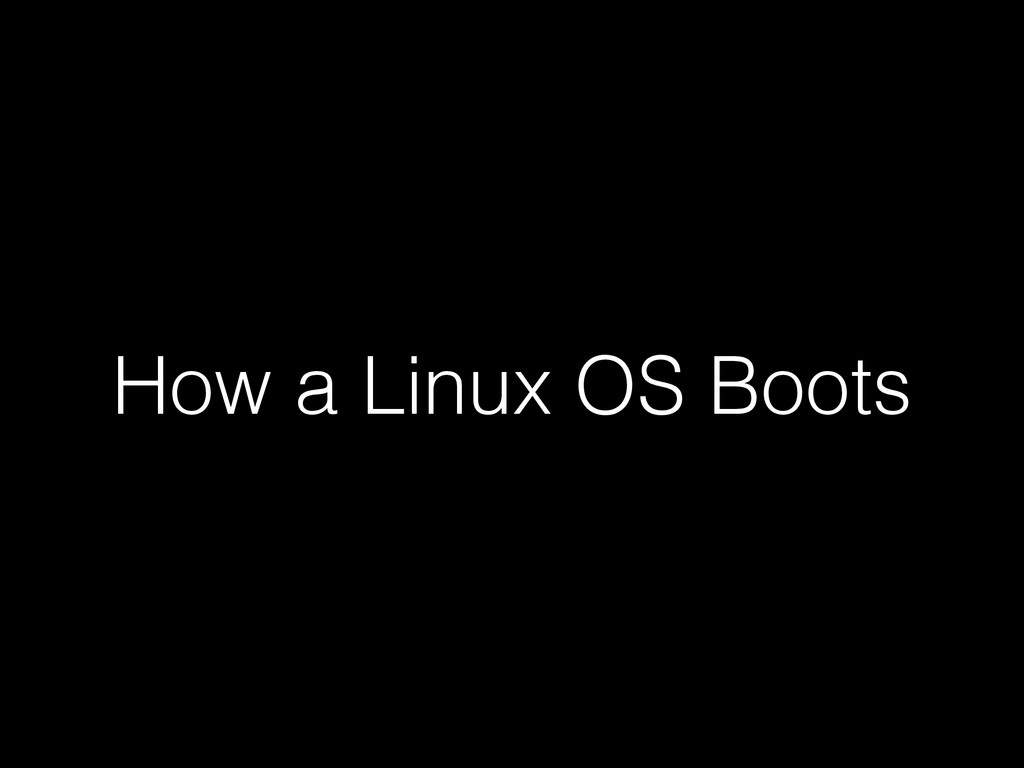 How a Linux OS Boots