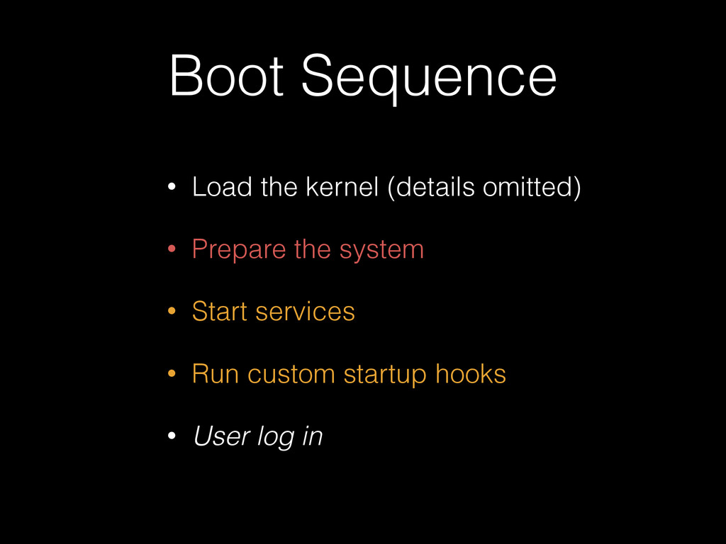 Boot Sequence • Load the kernel (details omitte...