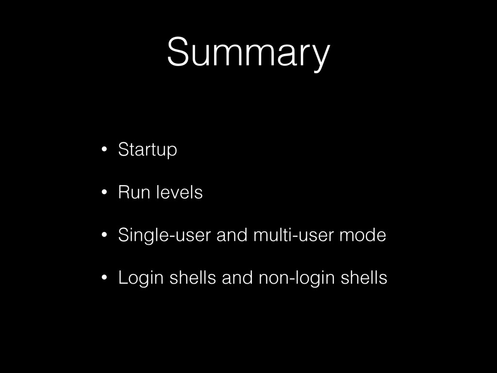 Summary • Startup • Run levels • Single-user an...