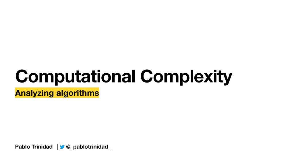 Computational Complexity Analyzing algorithms P...