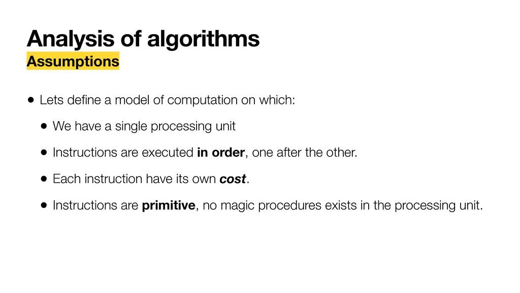 Analysis of algorithms Assumptions • Lets define...
