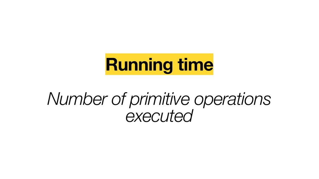 Running time  Number of primitive operations ...