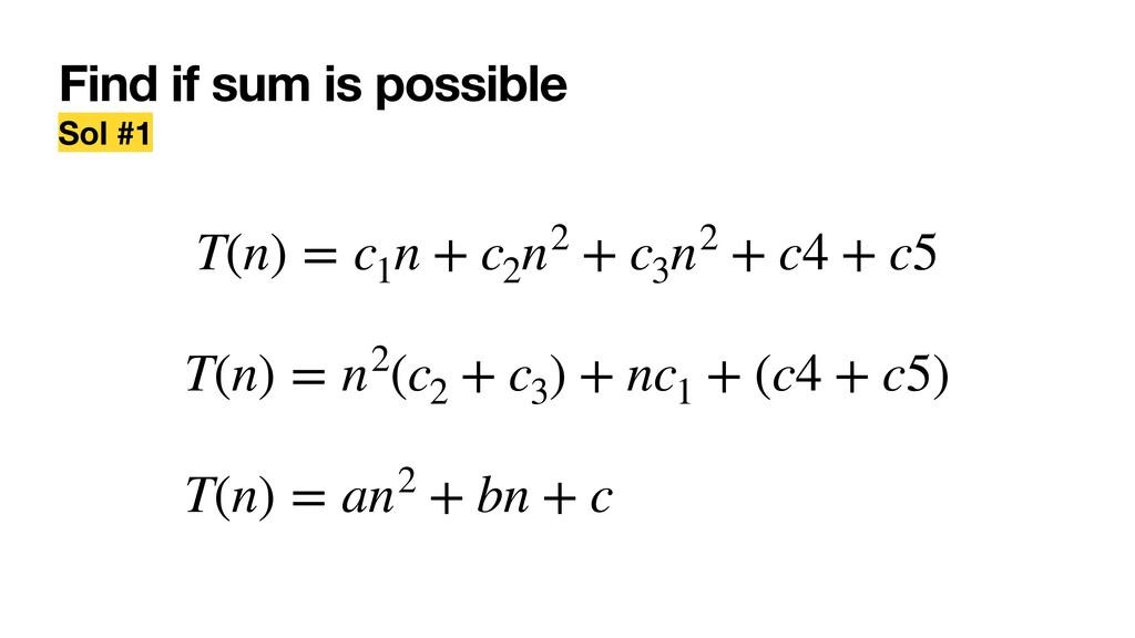 Find if sum is possible Sol #1 T(n) = c1 n + c2...