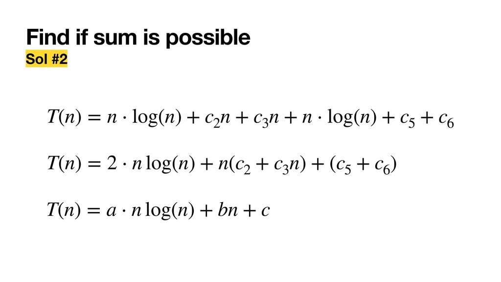 Find if sum is possible Sol #2 T(n) = n ⋅ log(n...