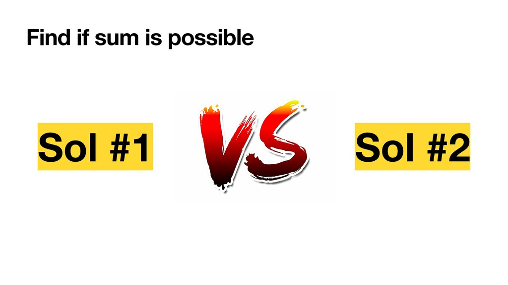 Find if sum is possible Sol #1 Sol #2