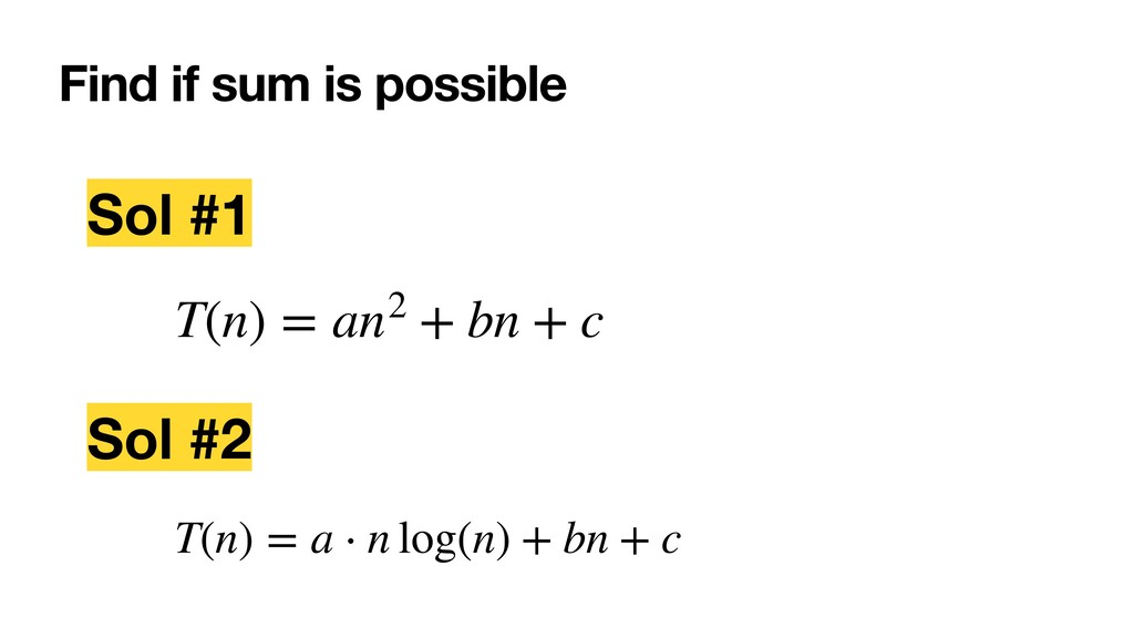 Find if sum is possible Sol #1 Sol #2 T(n) = an...