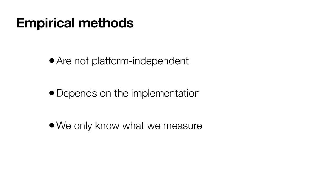 Empirical methods •Are not platform-independent...