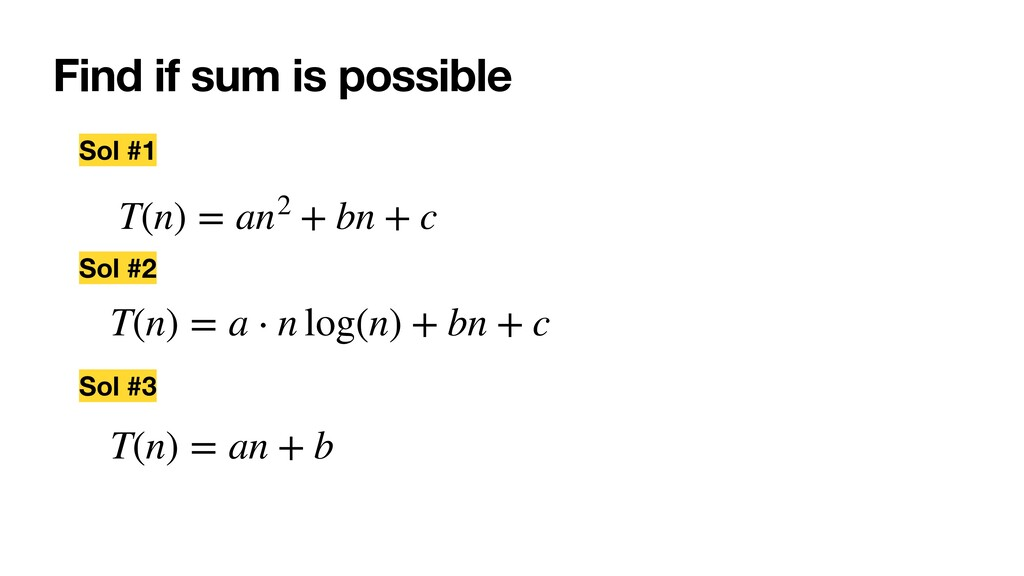 Find if sum is possible Sol #1 T(n) = an2 + bn ...