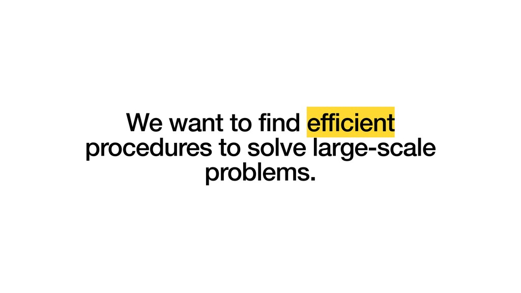 We want to find efficient procedures to solve l...