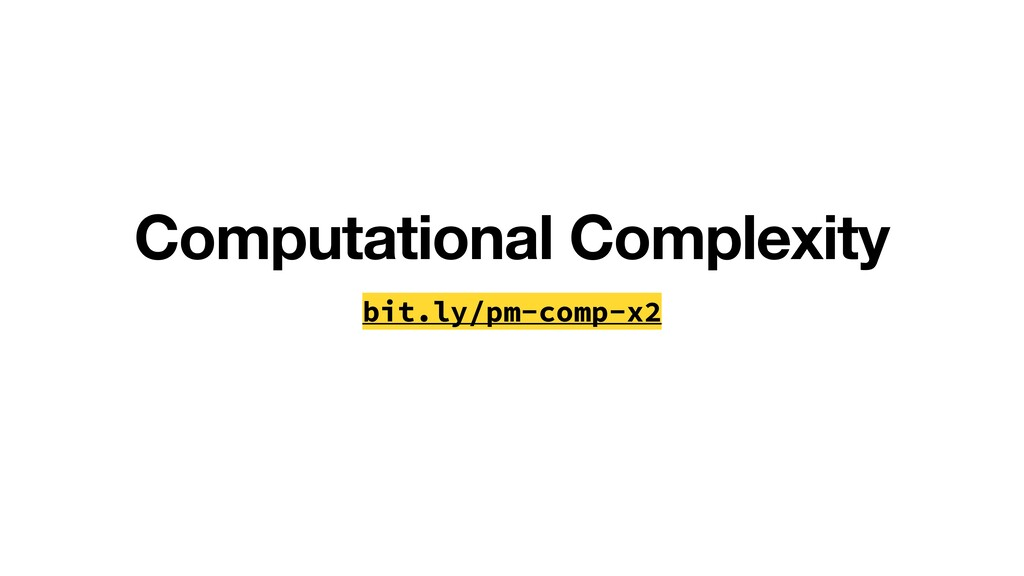 bit.ly/pm-comp-x2 Computational Complexity