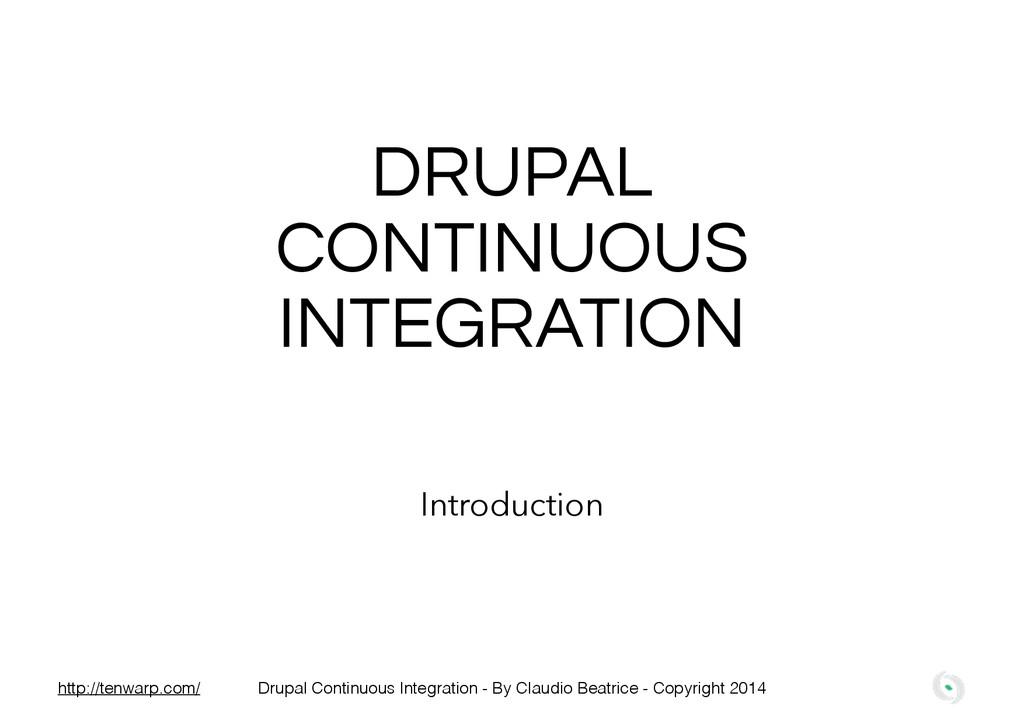 DRUPAL CONTINUOUS INTEGRATION Introduction Drup...