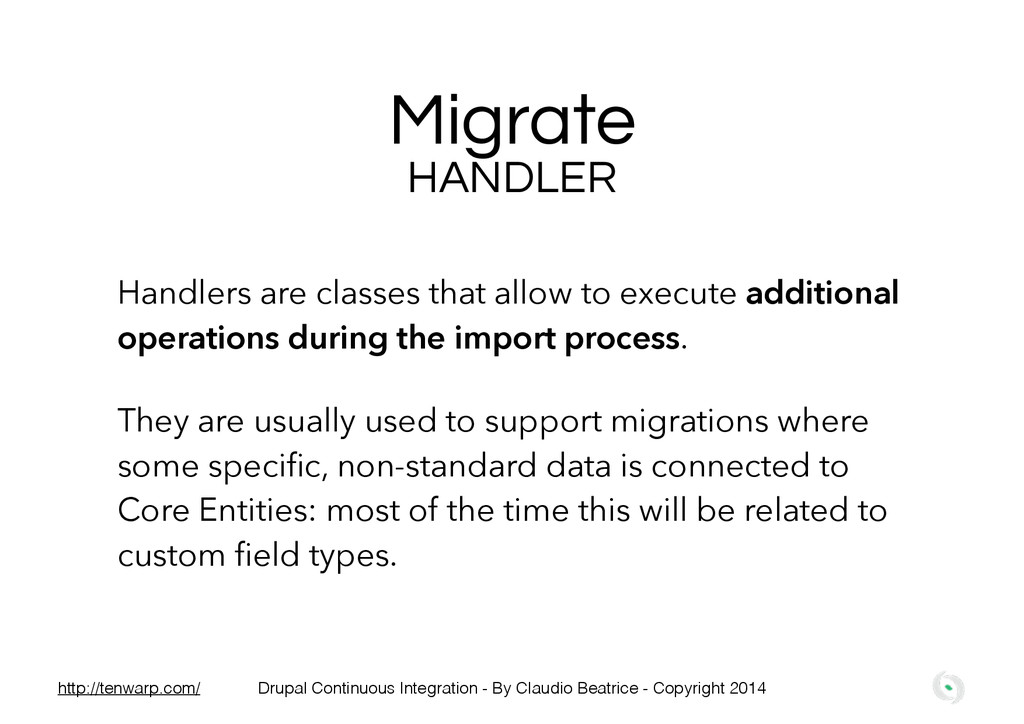 Migrate Handlers are classes that allow to exec...
