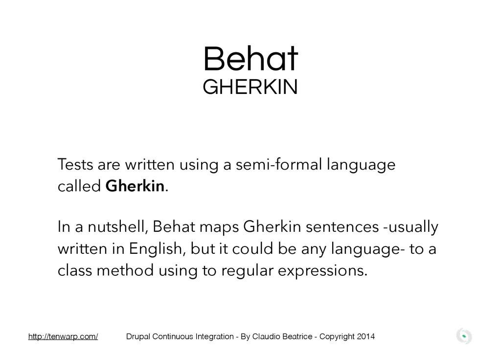 Behat Tests are written using a semi-formal lan...