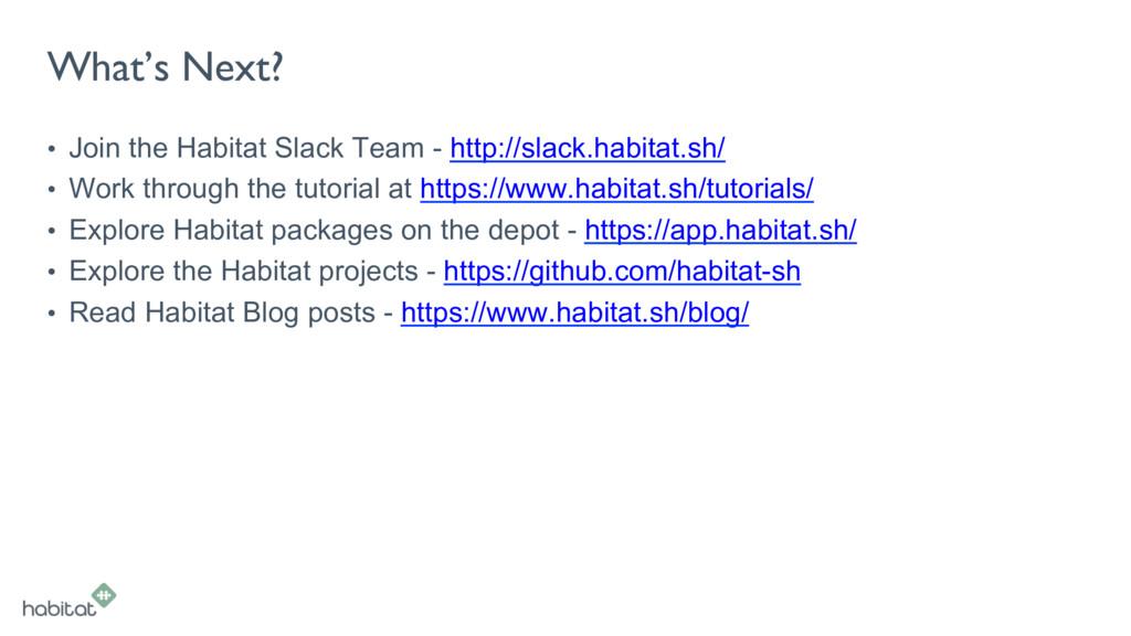 What's Next? • Join the Habitat Slack Team - h...