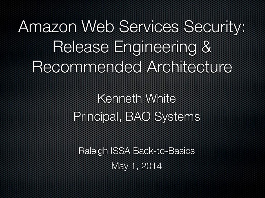 Amazon Web Services Security: Release Engineeri...
