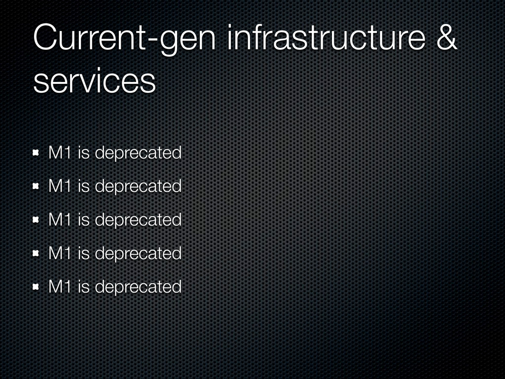 Current-gen infrastructure & services M1 is dep...