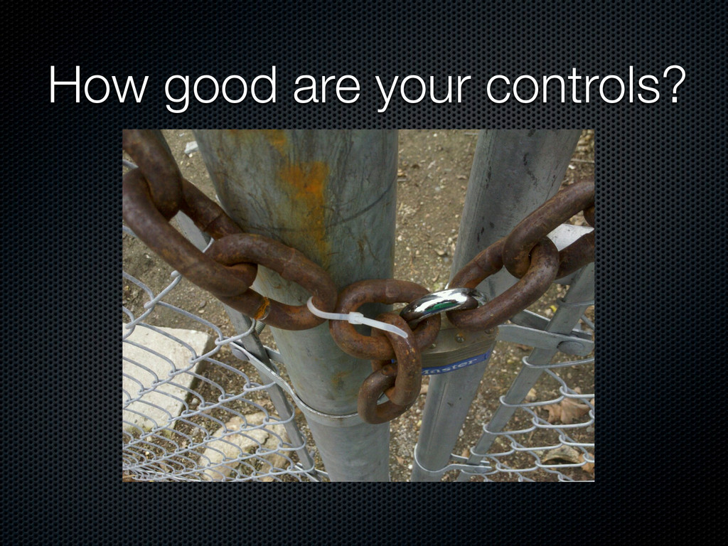 How good are your controls?