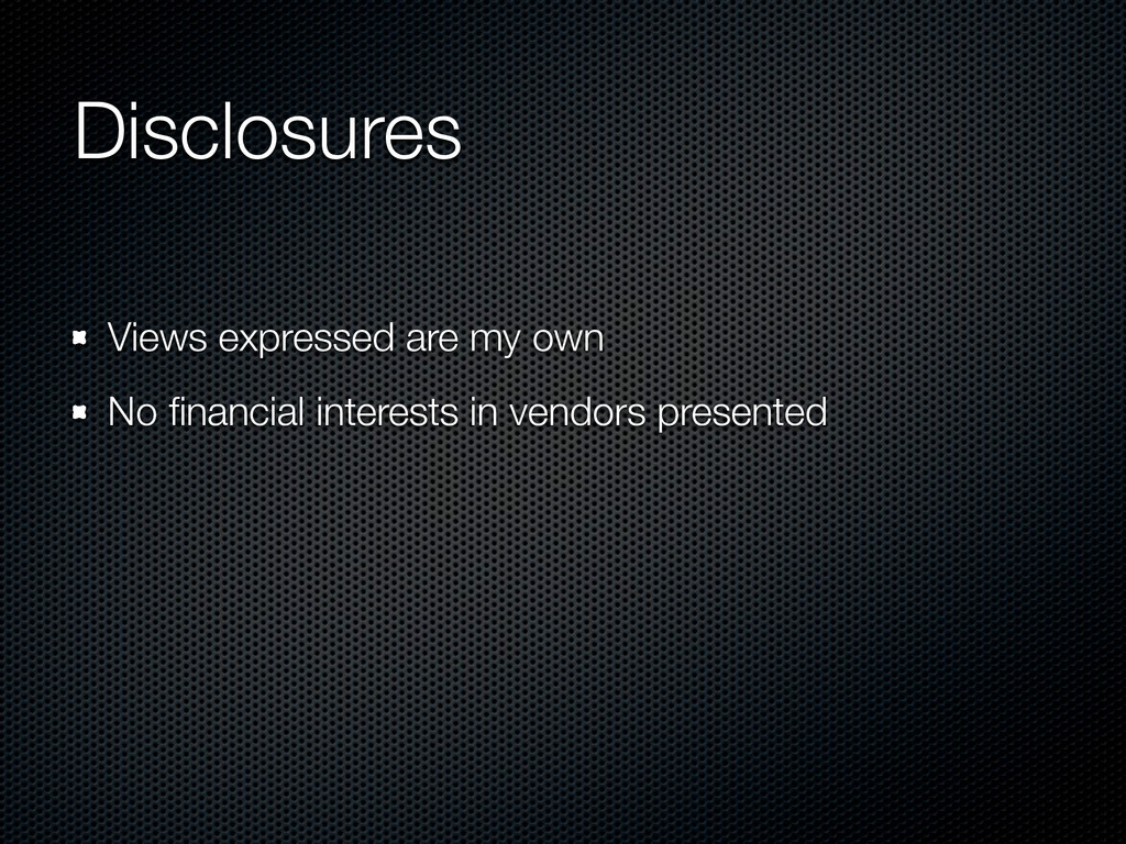 Disclosures Views expressed are my own No financ...