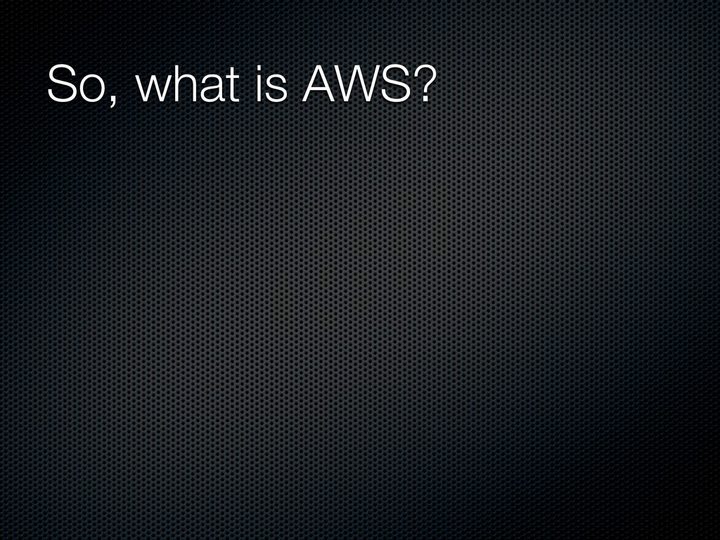 So, what is AWS?