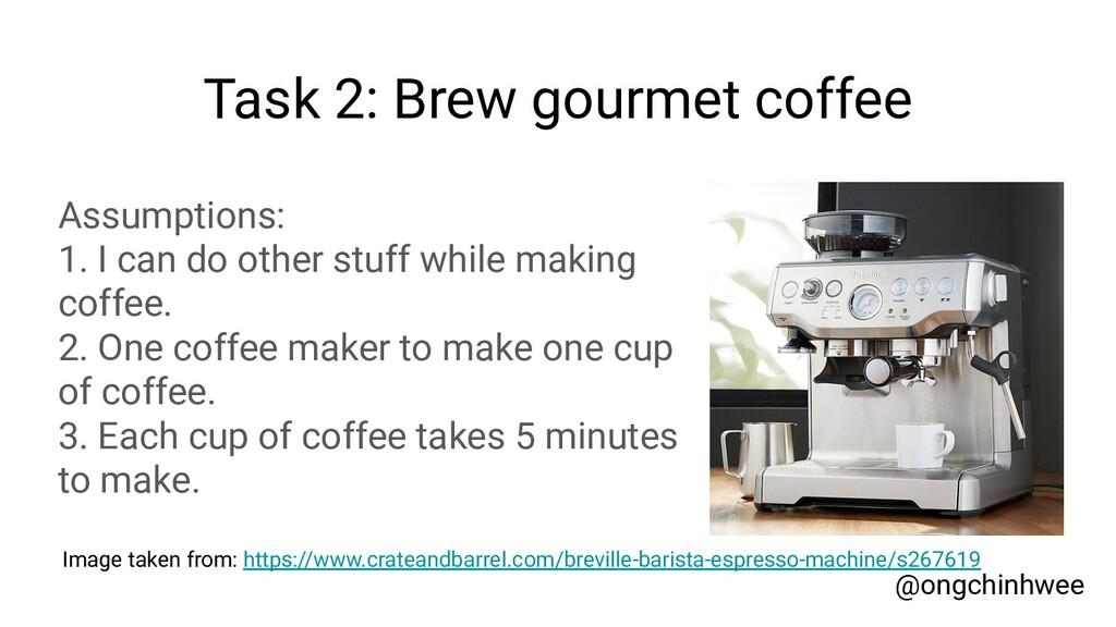 Task 2: Brew gourmet coffee Assumptions: 1. I c...