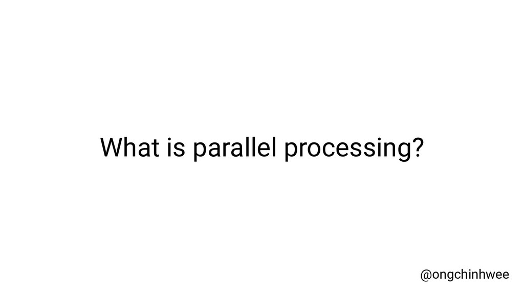 What is parallel processing? @ongchinhwee
