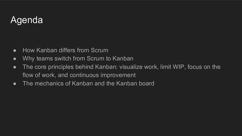 Agenda ● How Kanban differs from Scrum ● Why te...