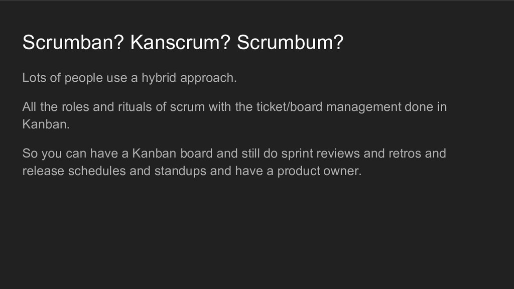 Scrumban? Kanscrum? Scrumbum? Lots of people us...