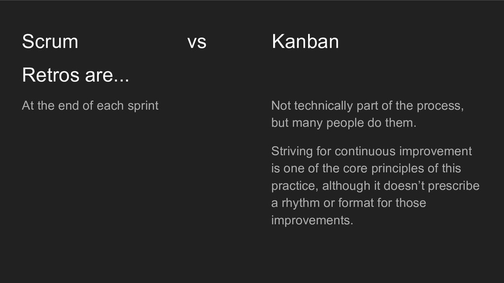 Retros are... Scrum vs Kanban At the end of eac...