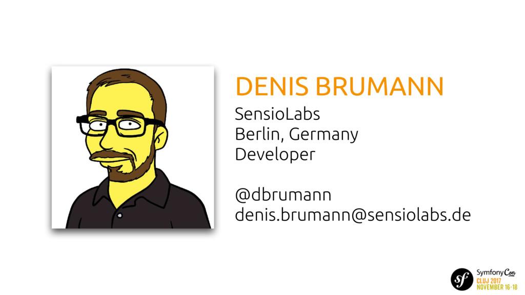 DENIS BRUMANN SensioLabs Berlin, Germany Deve...