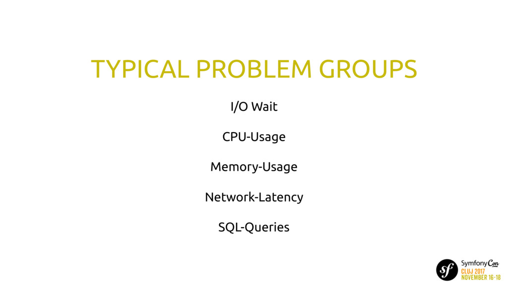 TYPICAL PROBLEM GROUPS I/O Wait CPU-Usage Memor...